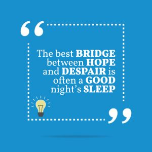 Inspirational motivational quote. The best bridge between hope and despair is often a good night's sleep. Simple trendy design.